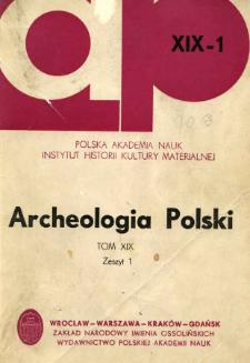 Archeologia Polski. Vol. 19 (1974) No 1, Spis treści
