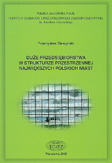 Duże przedsiębiorstwa w strukturze przestrzennej największych polskich miast = Large enterprises in the spatial structure of major Polish cities