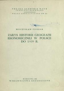 Zarys historii geografii ekonomicznej w Polsce do 1939 r. = Economic geography in Poland up to 1939 = Ekonomičeskaâ geografiâ v Pol'še do 1939 g