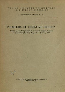Problems of economic region : papers of the Conference on Economic Regionalization in Kazimierz (Poland), May 29 - June 1, 1959 = Problemy ekonomicznego regionu