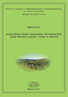 Współczesne zmiany środowiska przyrodniczego dolin potoków Jaszcze i Jamne w Gorcach = Contemporary environmental changes of Jaszcze and Jamne stream valleys in the Gorce Mountains