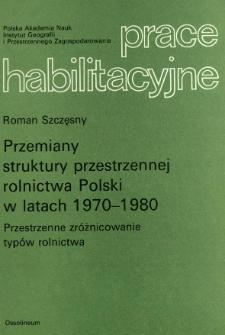 Przemiany struktury przestrzennej rolnictwa Polski w latach 1970-1980 : przestrzenne zróżnicowanie typów rolnictwa = Changes of the spatial structure of Polish agriculture in the years 1970-1980