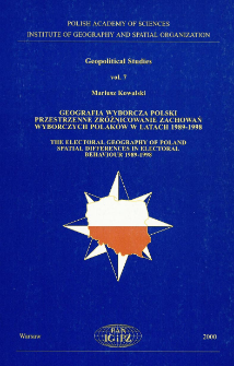 Geografia wyborcza Polski - przestrzenne zróżnicowanie zachowań wyborczych Polaków w latach 1989-1998 = The elekctoral geography of Poland - spatial differences in electoral behaviour 1989-1998