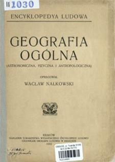 Geografia ogólna : (astronomiczna, fizyczna i antropologiczna)