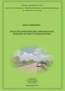 Społeczno-demograficzne uwarunkowania dojazdów do pracy do Białegostoku = Socio-demographic determinants of commuting to work in Białystok