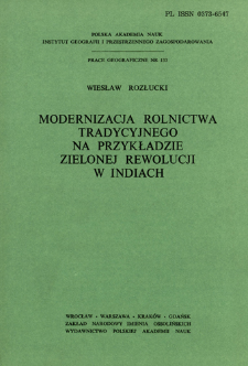 Modernizacja rolnictwa tradycyjnego na przykładzie zielonej rewolucji w Indiach = Modernizaciâ tradicionnogo sel'skogo hozâjstva - primer zelënoj revolûcii v Indii = Modernization of traditional agriculture ; an essay on the green revolution in India