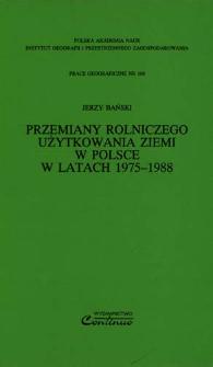 Przemiany rolniczego użytkowania ziemi w Polsce w latach 1975-1988 = Changes of agricultural land use in Poland in the period 1975-1988