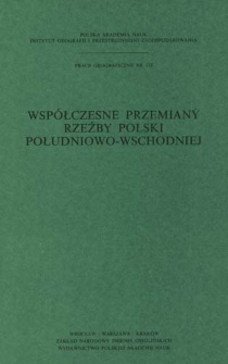 Współczesne przemiany rzeźby Polski południowo-wschodniej : opracowanie zbiorowe = Sovremennye peremeny rel'efa ûgo-vostočnoj Pol'ši = Present-day changes of relief in South-East Poland