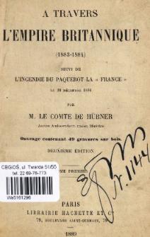 """A travers l'Empire Britannique (1883-1884) : suivi de l'incendie du paquebot la """"France"""" le 20 décembre 1886. T. 1"""