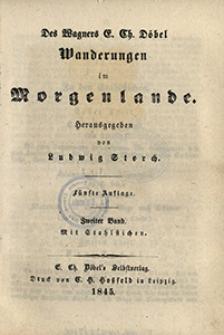 Des Wagners E. Ch. Döbel Wanderungen im Morgenlande. Bd. 2 / hrsg. von Ludwig Storch.