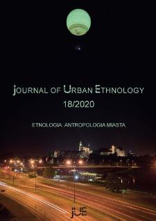 Journal of Urban Ethnology 18 (2020), Antropologiczne konteksty kreowania i użytkowania przestrzeni miasta = Anthropological contexts of creating and using city space