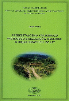 Przekształcenia krajobrazu wiejskiego Bieszczadów Wysokich w ciągu ostatnich 150 lat = Transformations of the High Bieszczady Mountains rural landscape during the last 150 years