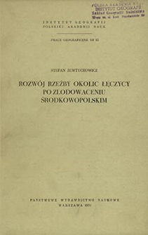Rozwój rzeźby okolic Łęczycy po zlodowaceniu środkowopolskim = Evolution of land-forms in the region of Łęczyca since the Middle-Polish glaciation = Razvitie rel'efa okrestnostej Lenčicy posle srednepol'skogo lednikov'â
