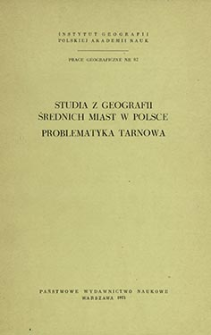 Studia z geografii średnich miast w Polsce : problematyka Tarnowa : opracowanie zbiorowe = Studies in geography of medium-size cities = Issledovaniâ po geografii gorodov srednej veličiny v Pol'še