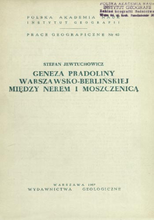 Geneza pradoliny warszawsko-berlińskiej między Nerem i Moszczenicą = Origin of the Warsaw-Berlin pradolina between the rivers Ner and Moszczenica = Genezis pradoliny varšavsko-berlinskoj meždu Nèrom i Moŝenicoj