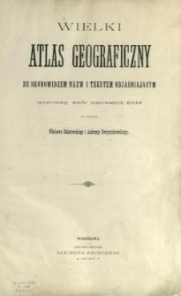 Wielki atlas geograficzny ze skorowidzem nazw i tekstem objaśniającym