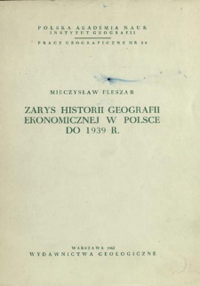 Zarys historii geografii ekonomicznej w Polsce do 1939 r. = Economic geography in Poland up to 1939 = Ekonomičeskaâ geografiâ v Pol'še do 1939 g