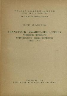 Franciszek Szwarcenberg-Czerny : profesor geografii Uniwersytetu Jagiellońskiego (1847-1917) = Szwarcenberg-Czerny professor of Cracow University = František Švarcenberg-Černy