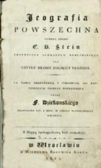 Jeografija powszechna według zbioru C. B. Stein, professora gimnazyum berlińskiego dla użytku młodzi polskiéy ułożona