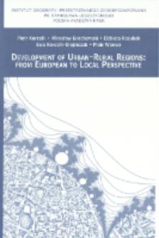 Development of urban-rural regions : from European to local perspective = Kształtowanie się regionów miejsko-wiejskich : od perspektywy europejskiej po skalę lokalną