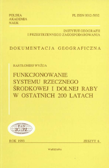 Funkcjonowanie systemu rzecznego środkowej i dolnej aby w ostatnich 200 latach = Evolution of the fluvial system of the middle and lower Raba river (Carpathians, Poland) in the last 200 years