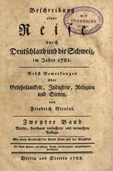 Beschreibung einer Reise durch Deutschland und die Schweiz, im Jahre 1781 : Nebst Bemerkungen über Gelehrsamkeit, Industrie, Religion und Sitten. Bd. 2