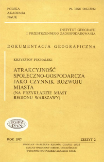 Atrakcyjność społeczno-gospodarcza jako czynnik rozwoju miasta : na przykładzie miast regionu Warszawy = Socio-economic attractiveness as a town development factor : on the example of towns of the Warsaw region