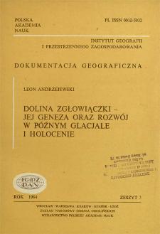 Dolina Zgłowiączki - jej geneza oraz rozwój w późnym glacjale i holocenie = Zgłowiączka valley - its origin and development in the late glacial age and holocene