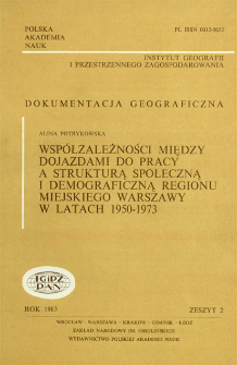 Współzależności między dojazdami do pracy a strukturą społeczną i demograficzną regionu miejskiego Warszawy w latach 1950-1973 = Interdependences between commuting to work and the social and demographic structures of the Warsaw urban region, 1950-1973
