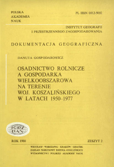 Osadnictwo rolnicze a gospodarka wielkoobszarowa na terenie woj. koszalińskiego w latach 1950-1977 = Rural settlement and great space farming in the Koszalin voivodship in the years 1950-1977
