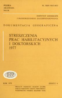 Dokumentacja Geograficzna. Streszczenia Prac Habilitacyjnych i Doktorskich 1977