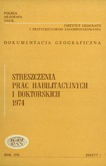 Dokumentacja Geograficzna. Streszczenia Prac Habilitacyjnych i Doktorskich 1974