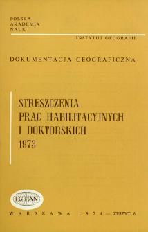 Dokumentacja Geograficzna. Streszczenia Prac Habilitacyjnych i Doktorskich 1973
