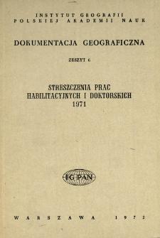 Dokumentacja Geograficzna. Streszczenia Prac Habilitacyjnych i Doktorskich 1971