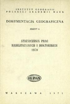 Dokumentacja Geograficzna. Streszczenia Prac Habilitacyjnych i Doktorskich 1970