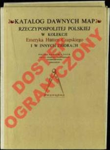 Katalog dawnych map Rzeczypospolitej Polskiej w kolekcji Emeryka Hutten Czapskiego i w innych zbiorach. T. 1, Mapy XV-XVI wieku. Cz. 2 Mapy