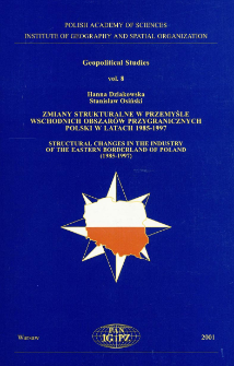 Zmiany strukturalne w przemyśle wschodnich obszarów przygranicznych Polski w latach 1985-1997 = Structural changes in the industry of the eastern borderland of Poland (1985-1997)