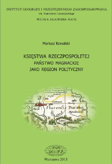 Księstwa Rzeczpospolitej : państwo magnackie jako region polityczny = Duchies of the Polish-Lithuanian commonwealth : the magnate lordship as a political region