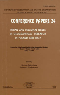 Urban and regional issues in geographical research in Poland and Italy : proceeding of the seventh Polish-Italian geographical seminar, Warsaw - Wierzba - Toruń - Łódź, 27 IX - 2 X 1993