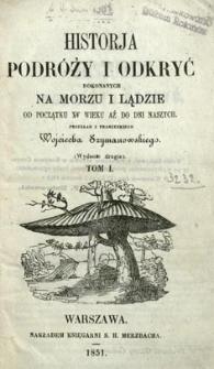 Historja podróży i odkryć dokonanych na morzu i lądzie od początku XV wieku aż do dni naszych. T. 1