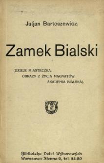 Zamek Bialski : (dzieje miasteczka, obrazy z życia magnatów, Akademia Bialska). [Cz. 1]