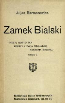 Zamek Bialski : (dzieje miasteczka, obrazy z życia magnatów, Akademia Bialska). Cz. 2