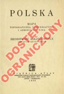 Polska mapa topograficzna, komunikacyjna i administracyjna podziałka 1:600.000 : skorowidz miejscowości obejmujący 31.000 nazw topograficznych