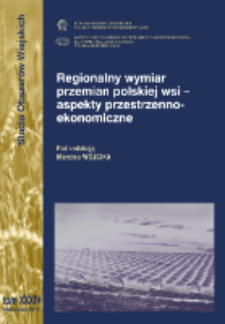 Regionalny wymiar przemian polskiej wsi - aspekty przestrzenno-ekonomiczne = Regional dimension of changes in Polish rural areas - spatial and economic aspects
