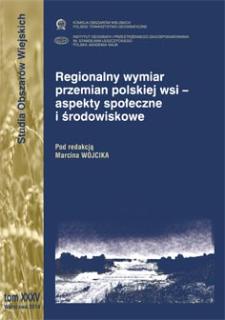Regionalny wymiar przemian polskiej wsi - aspekty społeczne i środowiskowe = Regional dimension of changes in Polish rural areas - social and environmental aspect