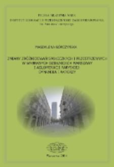 Zmiany zróżnicowań społecznych i przestrzennych w wybranych dzielnicach Warszawy i aglomeracji paryskiej : dynamika i aktorzy = Changes in the social and spatial differentiations in selected districts in Warsaw and in Paris agglomeration : dynamics and actors