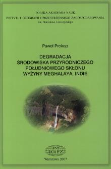 Degradacja środowiska przyrodniczego południowego skłonu Wyżyny Meghalaya, Indie = Land degradation of the southern slope of the Meghalaya Plateau, India