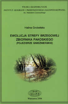 Ewolucja strefy brzegowej zbiornika pakoskiego (Pojezierze Gnieźnieńskie) = Evolution of the pakość reservoir shore zone (Gniezno Lakeland)