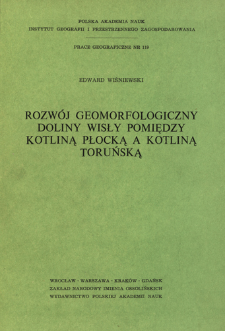Rozwój geomorfologiczny doliny Wisły pomiędzy Kotliną Płocką a Kotliną Toruńską = Geomorfologičeskoe razvitie doliny Visly meždu Plockoj i Torunskoj Kotlovinami = Geomorphological development of the Vistula valley between the Płock Basin and the Toruń Basin