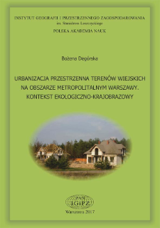 Urbanizacja przestrzenna terenów wiejskich na obszarze metropo + Spatial urbanization of rural areas of the Warsaw Metropolitan Area : ecological and ladscape contextlitalnym Warszawy : kontekst ekologiczno-krajobrazowy